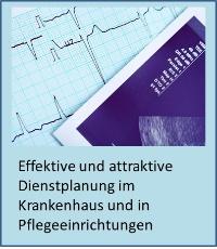 Effektive und attraktive Dienstplanung im Krankenhaus und in Pflegeeinrichtungen